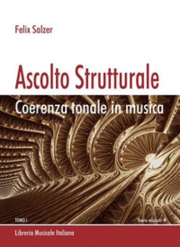 Ascolto strutturale. Coerenza tonale in musica - Felix Salzer | Rochesterscifianimecon.com