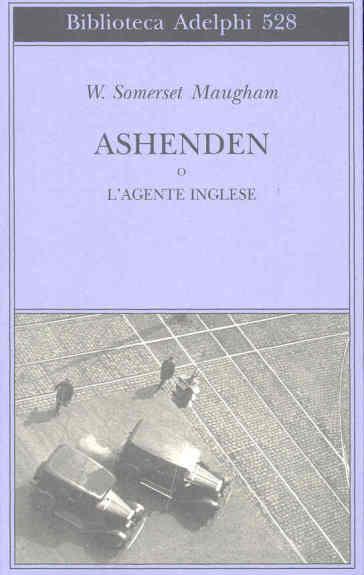 Ashenden o l'agente inglese - W. Somerset  Maugham |