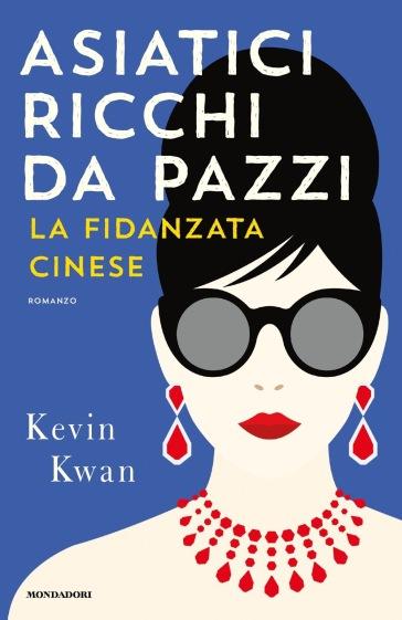 Asiatici ricchi da pazzi. La fidanzata cinese - Kevin Kwan  