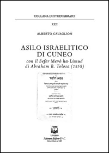 Asilo israelitico di Cuneo. Con il Sefer Mevò ha-Limud di Abraham B. Tolosa (1858) - Alberto Cavaglion   Kritjur.org