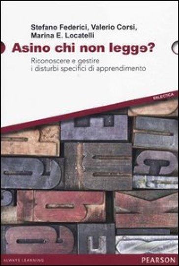 Asino chi non legge? Riconoscere e gestire i disturbi specifici di apprendimento - Stefano Federici  