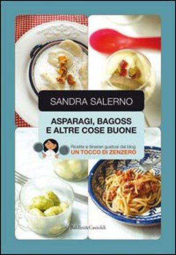 Asparagi, bagoss e altre cose buone - Sandra Salerno |