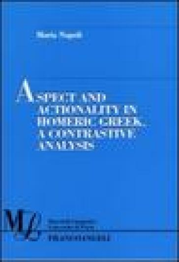 Aspect and actionality in homeric Greek. A contrastive analysis