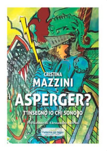 Asperger? T'insegno io chi sono - Cristina Mazzini pdf epub
