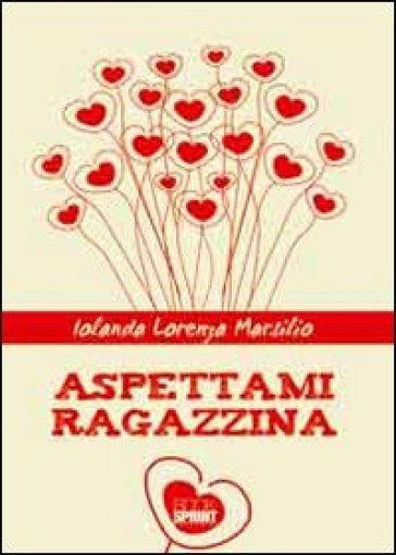 Aspettami ragazzina - Iolanda L. Marsilio | Jonathanterrington.com