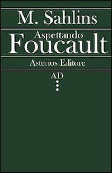 Aspettando Foucault - Marshall Sahlins  
