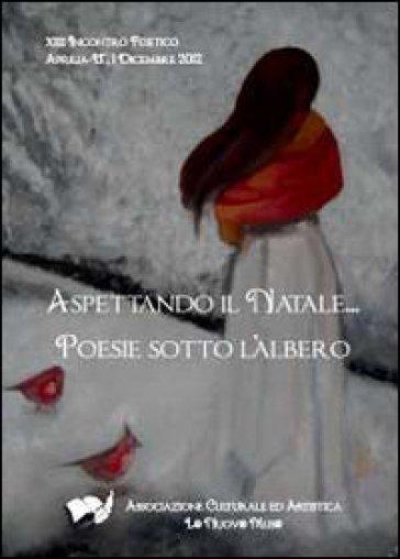 Aspettando il Natale. «Poesie sotto l'albero» 2012 - Associazione culturale ed artistica La Nuov@ Mus@ |