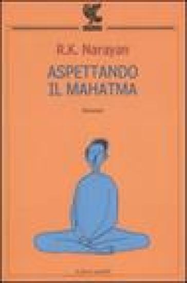 Aspettando il mahatma - Rasipuram Krishnaswami Narayan |