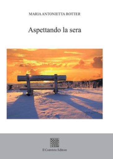 Aspettando la sera - M. Antonietta Rotter | Kritjur.org