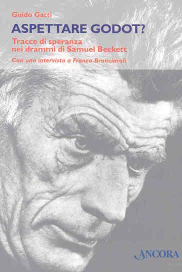 Aspettare Godot? Tracce di speranza nei drammi di Samuel Beckett - Guido Gatti   Jonathanterrington.com