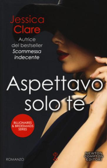 Aspettavo solo te. Billionaires & bridesmaids series - Jessica Clare |