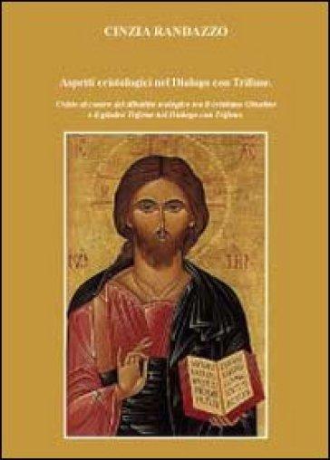 Aspetti cristologici nel Dialogo con Trifone. Cristo al centro del dibattito teologico tra il cristianesimo Giustino e il giudeo Trifone nel Dialogo con Trifone - Cinzia Randazzo |
