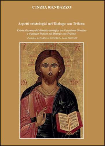 Aspetti cristologici nel Dialogo con Trifone - Cinzia Randazzo  