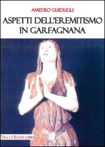 Aspetti dell'eremitismo in Garfagnana - Amedeo Guidugli | Kritjur.org