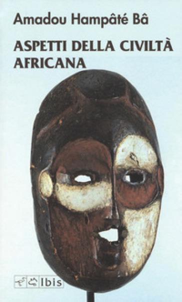 Aspetti della civiltà africana - Amadou Hampaté Ba |