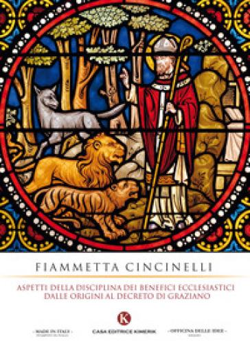 Aspetti della disciplina dei benefici ecclesiastici dalle origini al decreto di Graziano - Fiammetta Cincinelli |