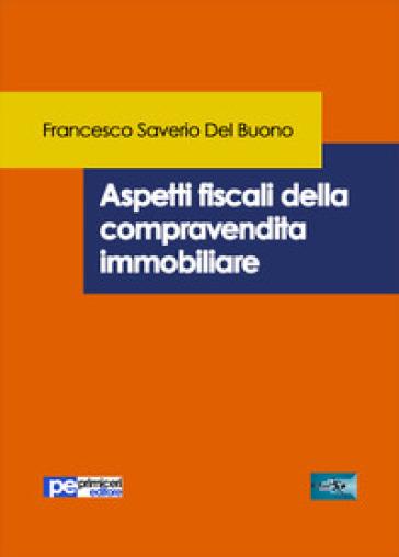 Aspetti fiscali della compravendita immobiliare - Francesco Saverio Del Buono |