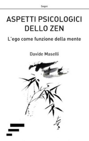 Aspetti psicologici dello zen. L'ego come funzione della mente - Davide Maselli | Thecosgala.com