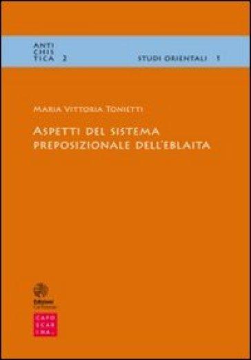 Aspetti del sistema preposizionale dell'eblaita - M. Vittoria Tonietti  