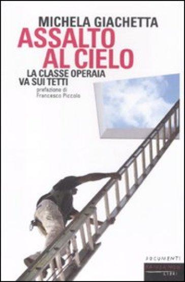 Assalto al cielo. La classe operaia va sui tetti - Michela Giachetta | Thecosgala.com