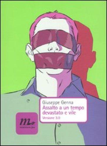 Assalto a un tempo devastato e vile. Versione 3.0 - Giuseppe Genna  