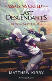 Assassin s Creed. Last descendants. 2: La tomba dei Khan