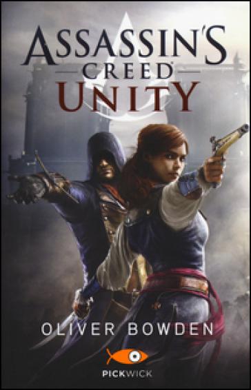 Assassin's Creed. Unity - Oliver Bowden | Rochesterscifianimecon.com