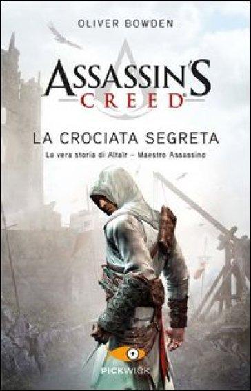 Assassin's Creed. La crociata segreta - Oliver Bowden | Rochesterscifianimecon.com