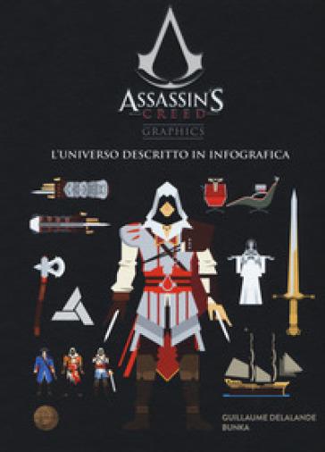 Assassin's creed graphics. L'universo descritto in infografica - Delalande Guillaume |