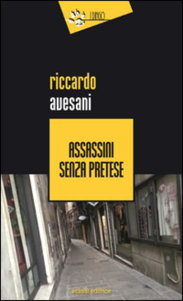 Assassini senza pretese - Riccardo Avesani |
