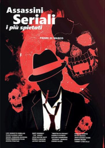 Assassini seriali: i più spietati - Primo Di Marco  