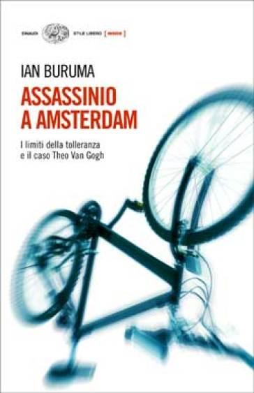 Assassinio a Amsterdam. I limiti della tolleranza e il caso di Theo Van Gogh - Ian Buruma | Thecosgala.com
