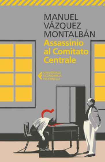 Assassinio al Comitato Centrale - Manuel Vazquez Montalban | Rochesterscifianimecon.com
