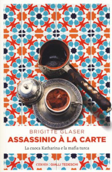 Assassinio à la carte. La cuoca Katharina e la mafia turca - Brigitte Glaser | Rochesterscifianimecon.com