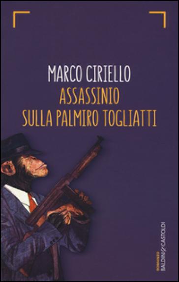 Assassinio sulla Palmiro Togliatti - Marco Ciriello |