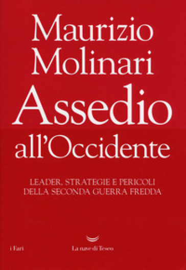 Assedio all'Occidente. Leader, strategie e pericoli della seconda guerra fredda - Maurizio Molinari | Thecosgala.com