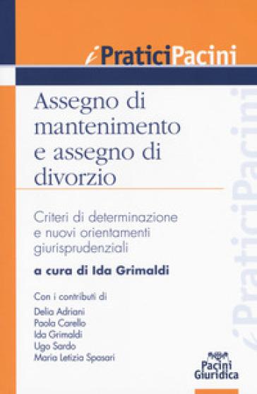 Assegno di mantenimento e assegno di divorzio. Criteri di determinazione e nuovi orientamenti giurisprudenziali - I. Grimaldi |