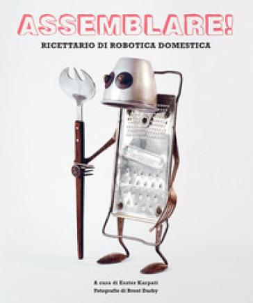 Assemblare! Ricettario di robotica domestica - E. Karpati pdf epub