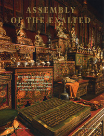 Assembly of the exalted. The tibetan Buddhist Shrine room. The Alice S. Kandell Collection at the Arthur M. Sackler Gallery, Smithsonian Institution. Ediz. illustrata - Donald S. Lopez |