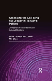 Assessing the Lee Teng-hui Legacy in Taiwan s Politics: Democratic Consolidation and External Relations