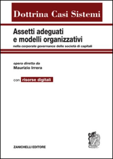 Assetti adeguati e modelli organizzativi. Nella corporate governance delle società di capitali. Con aggiornamento online