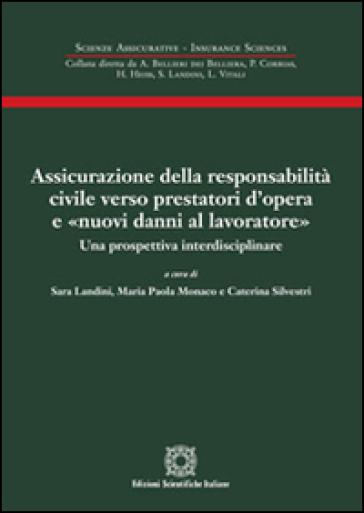 Assicurazione della responsabilità civile verso prestatori d'opera e «nuovi danni al lavoratore» - Sara Landini |