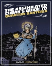 Assimilated Cuban s Guide to Quantum Santeria