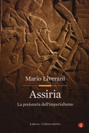 Assiria. La preistoria dell'imperialismo - Mario Liverani   Rochesterscifianimecon.com