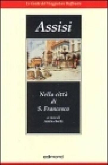 Assisi. Nella città di S. Francesco - A. Brilli  