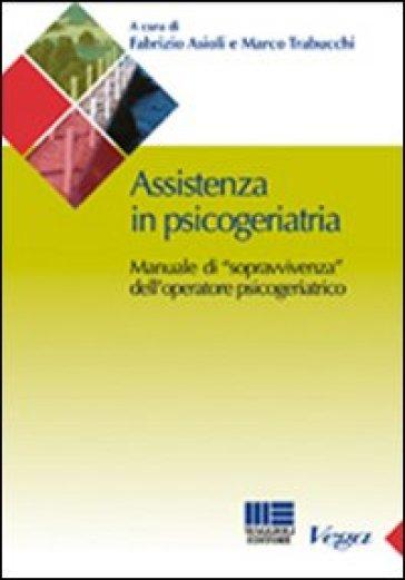 Assistenza in psicogeriatria. Manuale di «sopravvivenza» dell'operatore psicogeriatrico - F. Asioli | Rochesterscifianimecon.com