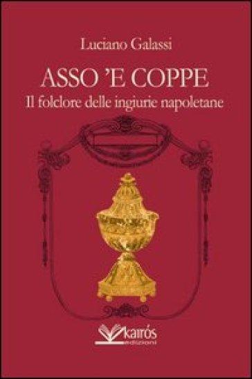 Asso 'e coppe. Il folclore delle ingiurie napoletane - Luciano Galassi  