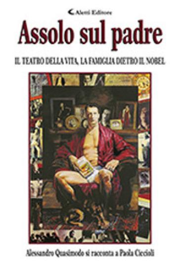 Assolo sul padre. Il teatro della vita, la famiglia dietro il Nobel - Paola Ciccioli | Thecosgala.com