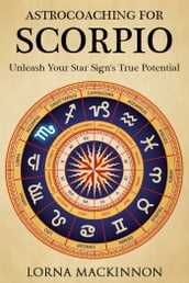 AstroCoaching For Scorpio: Unleash Your Star Sign s True Potential