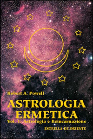 Astrologia ermetica. 1.Astrologia e reincarnazione - Robert A. Powell  